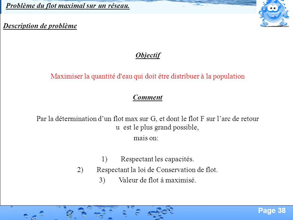 Page 38 Objectif Maximiser la quantité d'eau qui doit être distribuer à la population Comment Par la détermination dun flot max sur G, et dont le flot