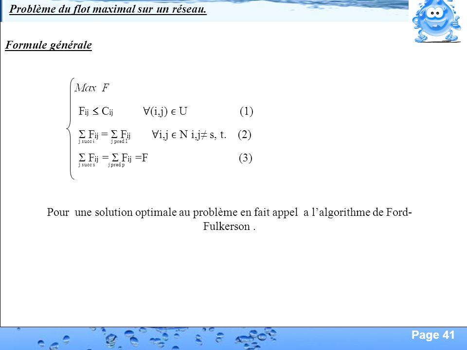 Page 41 Formule générale F ij C ij (i,j) U (1) Σ F ij = Σ F ij =F (3) j succ s j pred p Σ F ij = Σ F ij i,j N i,j s, t. (2) j succ i j pred I Problème