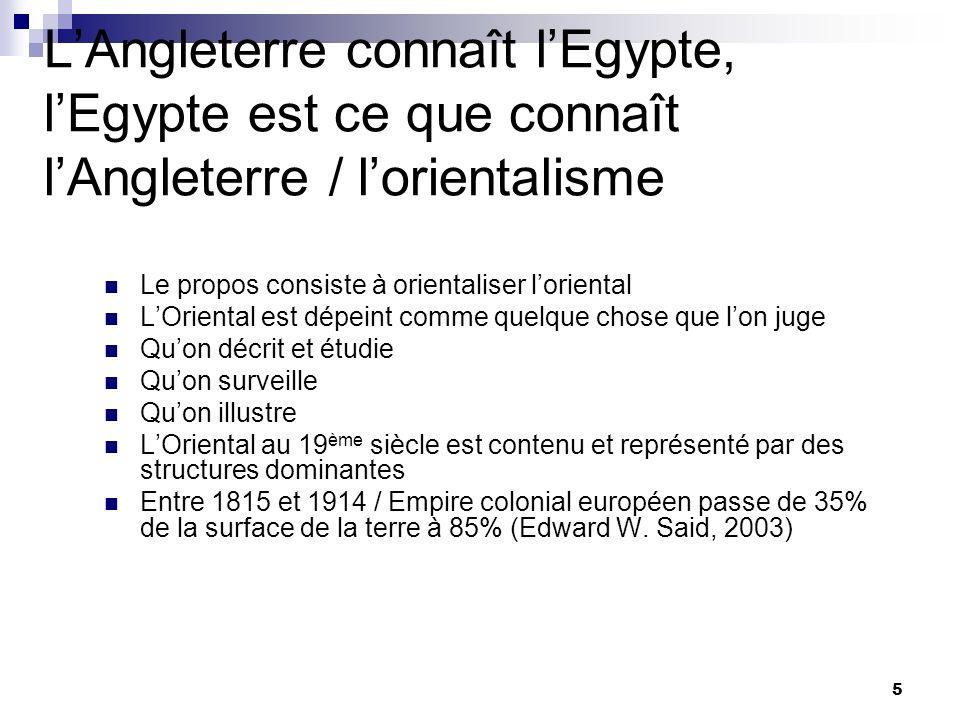 5 LAngleterre connaît lEgypte, lEgypte est ce que connaît lAngleterre / lorientalisme Le propos consiste à orientaliser loriental LOriental est dépein