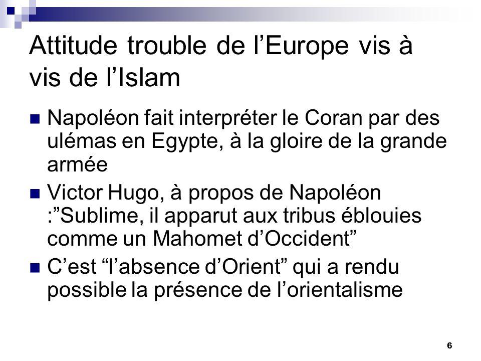 6 Attitude trouble de lEurope vis à vis de lIslam Napoléon fait interpréter le Coran par des ulémas en Egypte, à la gloire de la grande armée Victor H