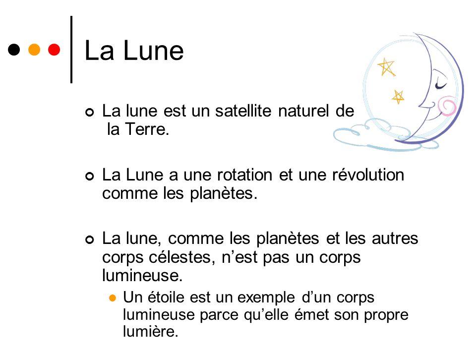 La Lune La lune est un satellite naturel de la Terre. La Lune a une rotation et une révolution comme les planètes. La lune, comme les planètes et les