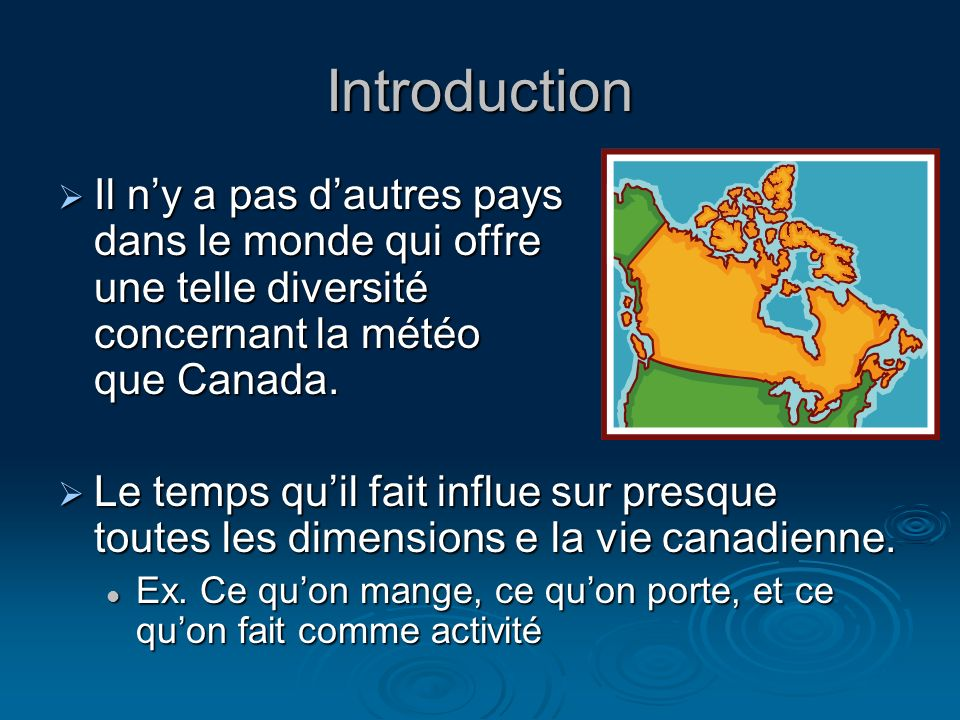 Introduction Il ny a pas dautres pays dans le monde qui offre une telle diversité concernant la météo que Canada.