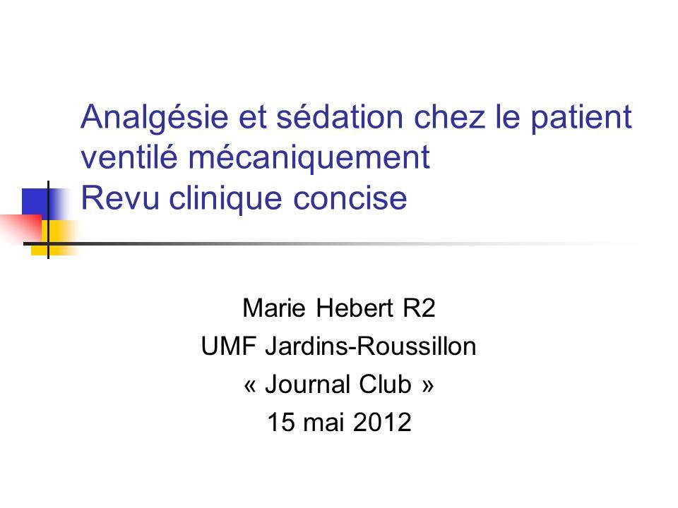 Analgésie et sédation chez le patient ventilé mécaniquement Revu clinique concise Marie Hebert R2 UMF Jardins-Roussillon « Journal Club » 15 mai 2012