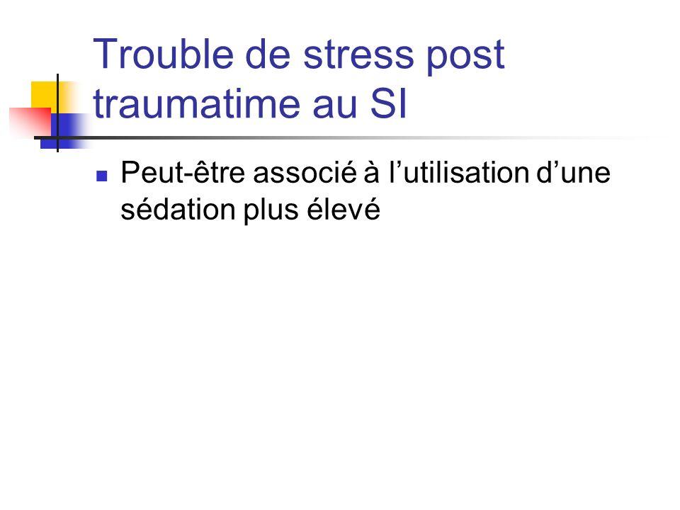 Trouble de stress post traumatime au SI Peut-être associé à lutilisation dune sédation plus élevé