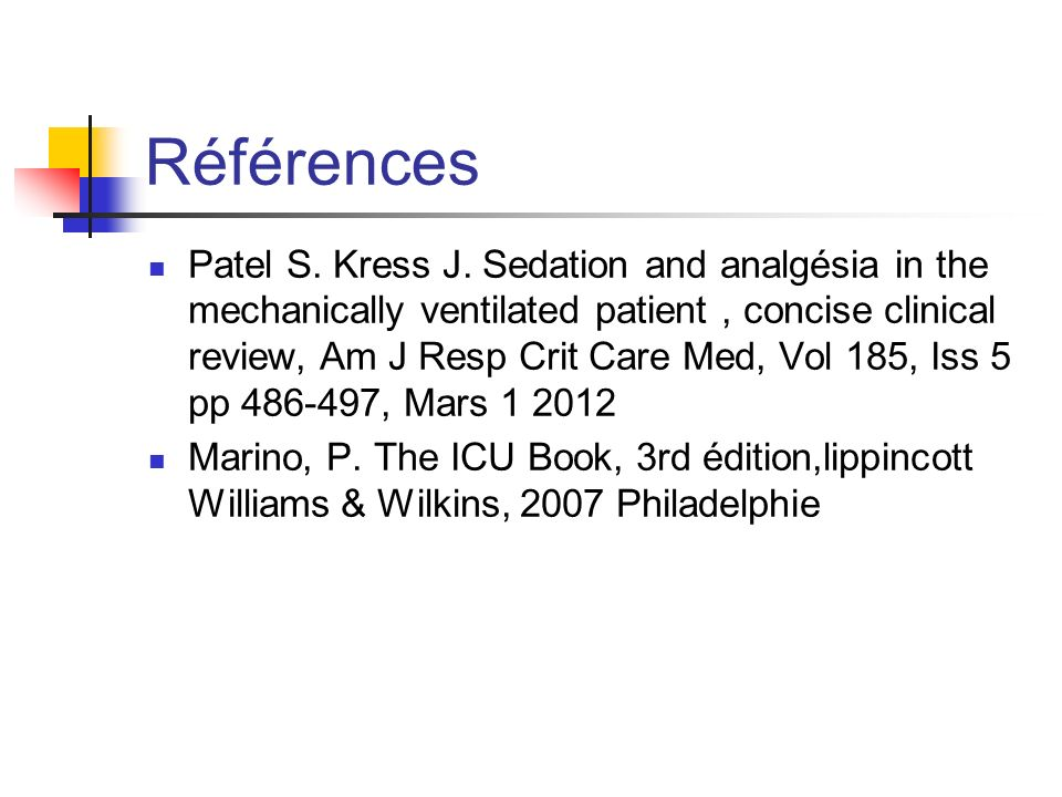 Références Patel S. Kress J. Sedation and analgésia in the mechanically ventilated patient, concise clinical review, Am J Resp Crit Care Med, Vol 185,