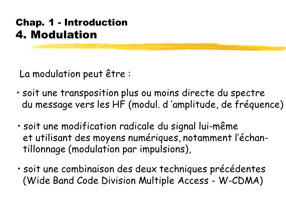 Chap. 1 - Introduction 4. Modulation Définition : On appelle transmission en bande transposée ou modulation une transmission avec modification préalab