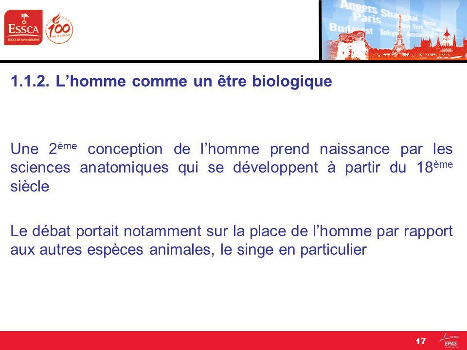1.1.2. Lhomme comme un être biologique Une 2 ème conception de lhomme prend naissance par les sciences anatomiques qui se développent à partir du 18 è