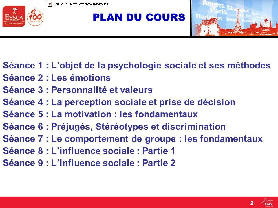 PLAN DU COURS Séance 1 : Lobjet de la psychologie sociale et ses méthodes Séance 2 : Les émotions Séance 3 : Personnalité et valeurs Séance 4 : La per
