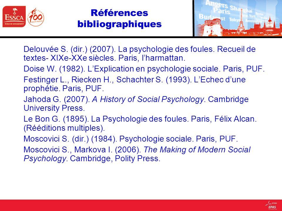 Références bibliographiques Delouvée S. (dir.) (2007). La psychologie des foules. Recueil de textes- XIXe-XXe siècles. Paris, lharmattan. Doise W. (19