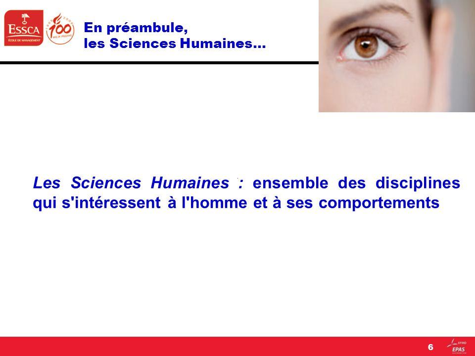 En préambule, les Sciences Humaines… Les Sciences Humaines : ensemble des disciplines qui s'intéressent à l'homme et à ses comportements 6