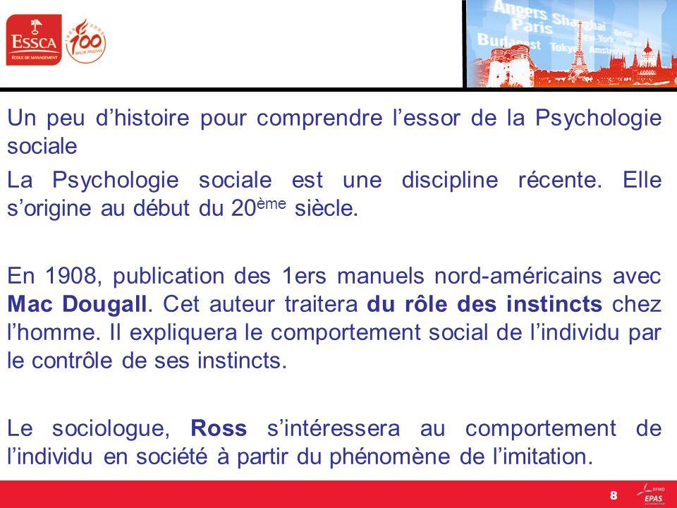 Un peu dhistoire pour comprendre lessor de la Psychologie sociale La Psychologie sociale est une discipline récente. Elle sorigine au début du 20 ème