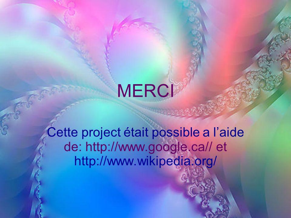 MERCI Cette project était possible a laide de: http://www.google.ca// et http://www.wikipedia.org/
