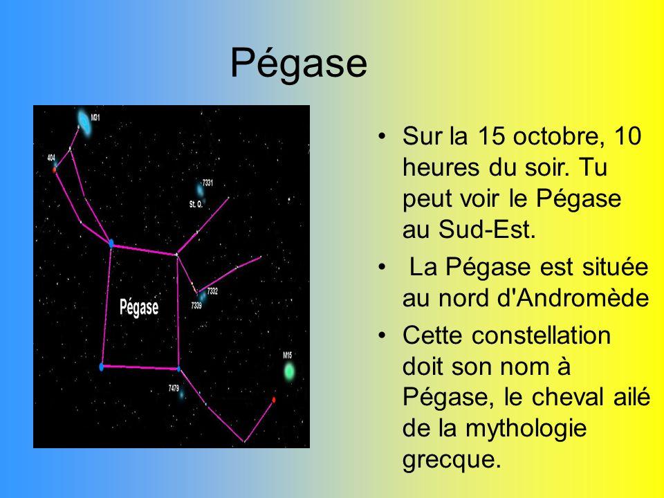 Pégase Sur la 15 octobre, 10 heures du soir. Tu peut voir le Pégase au Sud-Est. La Pégase est située au nord d'Andromède Cette constellation doit son