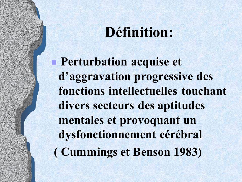 Définition: Perturbation acquise et daggravation progressive des fonctions intellectuelles touchant divers secteurs des aptitudes mentales et provoqua