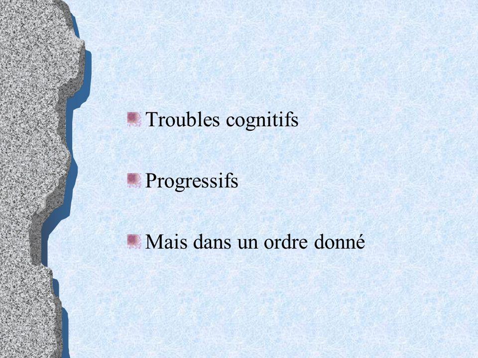Troubles cognitifs Progressifs Mais dans un ordre donné