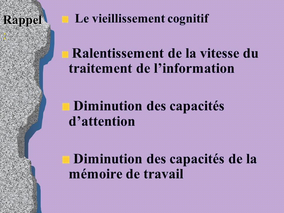 Le vieillissement cognitif Ralentissement de la vitesse du traitement de linformation Diminution des capacités dattention Diminution des capacités de