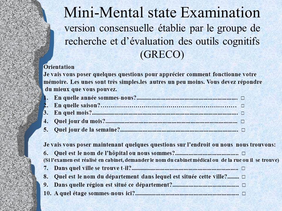 Mini-Mental state Examination version consensuelle établie par le groupe de recherche et dévaluation des outils cognitifs (GRECO) Orientation Je vais