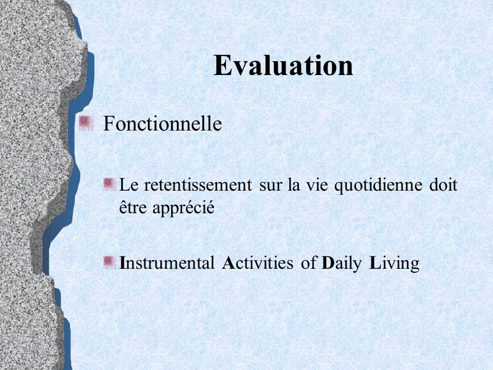 Evaluation Fonctionnelle Le retentissement sur la vie quotidienne doit être apprécié Instrumental Activities of Daily Living