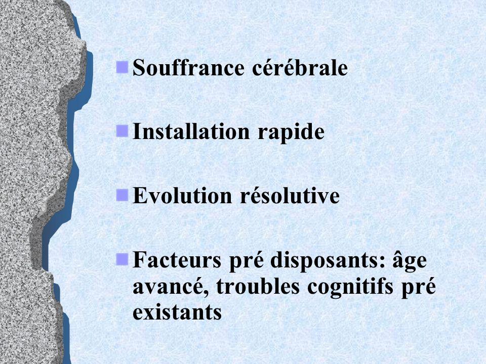 Souffrance cérébrale Installation rapide Evolution résolutive Facteurs pré disposants: âge avancé, troubles cognitifs pré existants