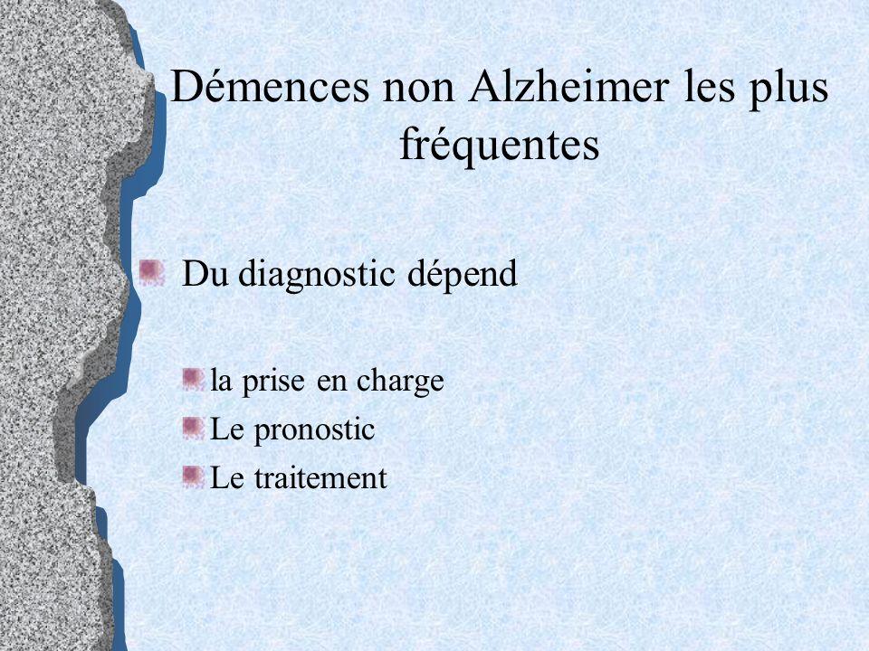 Démences non Alzheimer les plus fréquentes Du diagnostic dépend la prise en charge Le pronostic Le traitement