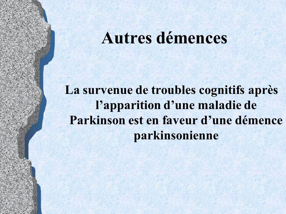 Autres démences La survenue de troubles cognitifs après lapparition dune maladie de Parkinson est en faveur dune démence parkinsonienne
