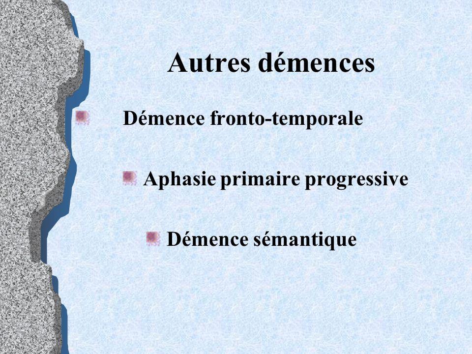 Autres démences Démence fronto-temporale Aphasie primaire progressive Démence sémantique
