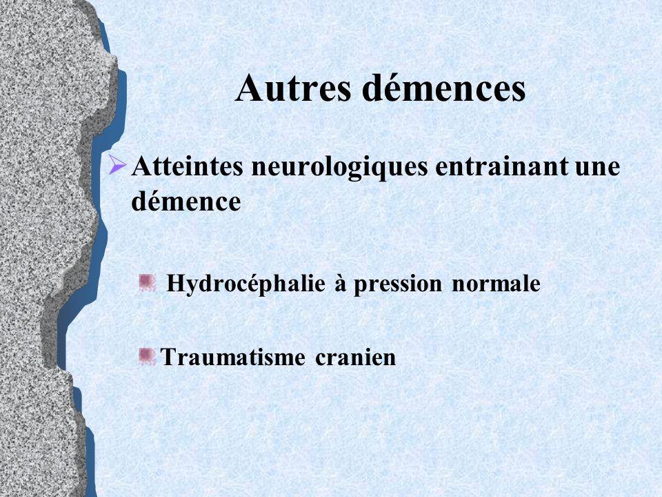 Autres démences A tteintes neurologiques entrainant une démence Hydrocéphalie à pression normale Traumatisme cranien