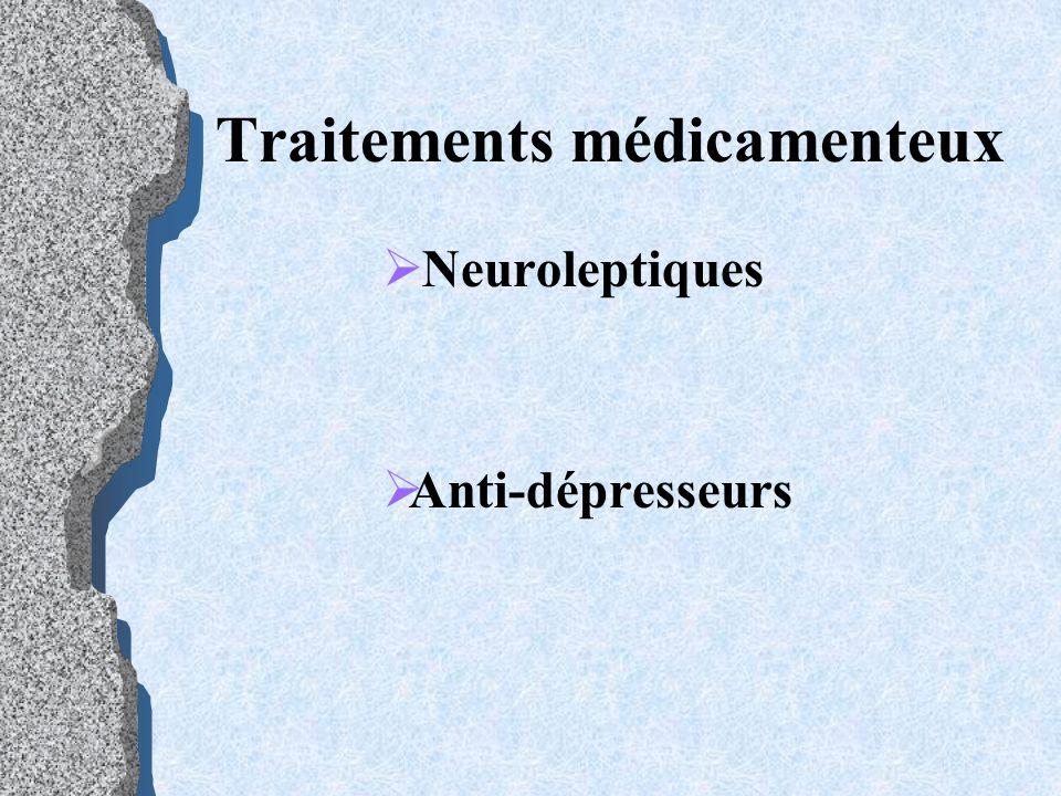 Traitements médicamenteux N euroleptiques A nti-dépresseurs