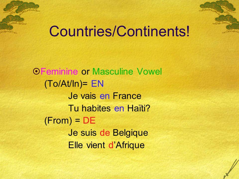 Countries/Continents! Feminine or Masculine Vowel (To/At/In)= EN Je vais en France Tu habites en Haïti? (From) = DE Je suis de Belgique Elle vient dAf