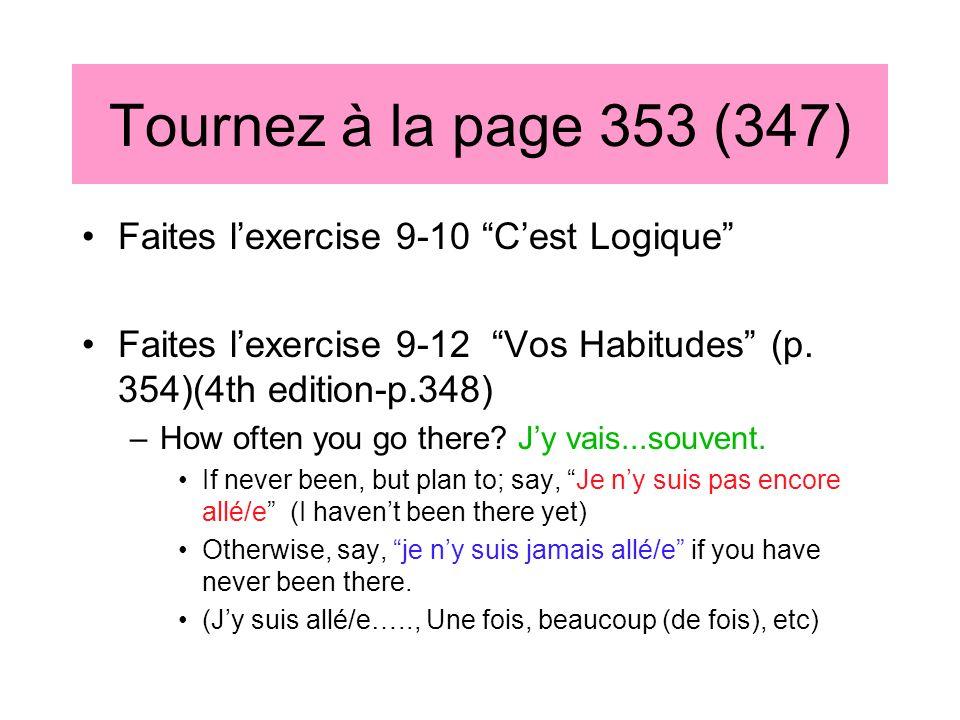 Tournez à la page 353 (347) Faites lexercise 9-10 Cest Logique Faites lexercise 9-12 Vos Habitudes (p. 354)(4th edition-p.348) –How often you go there