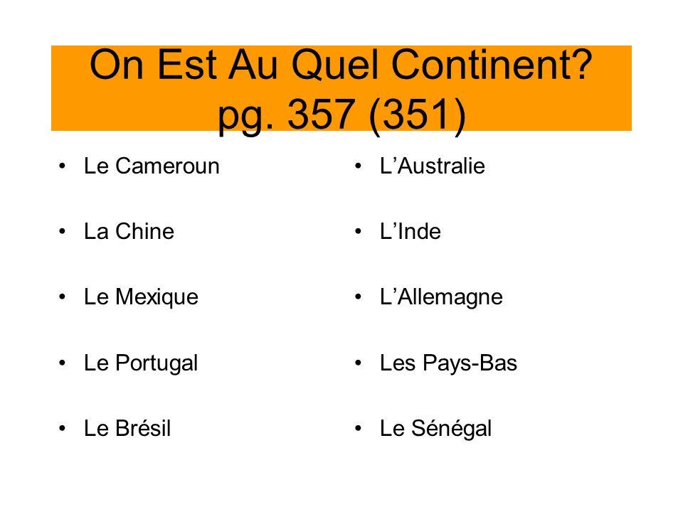 On Est Au Quel Continent? pg. 357 (351) Le Cameroun La Chine Le Mexique Le Portugal Le Brésil LAustralie LInde LAllemagne Les Pays-Bas Le Sénégal