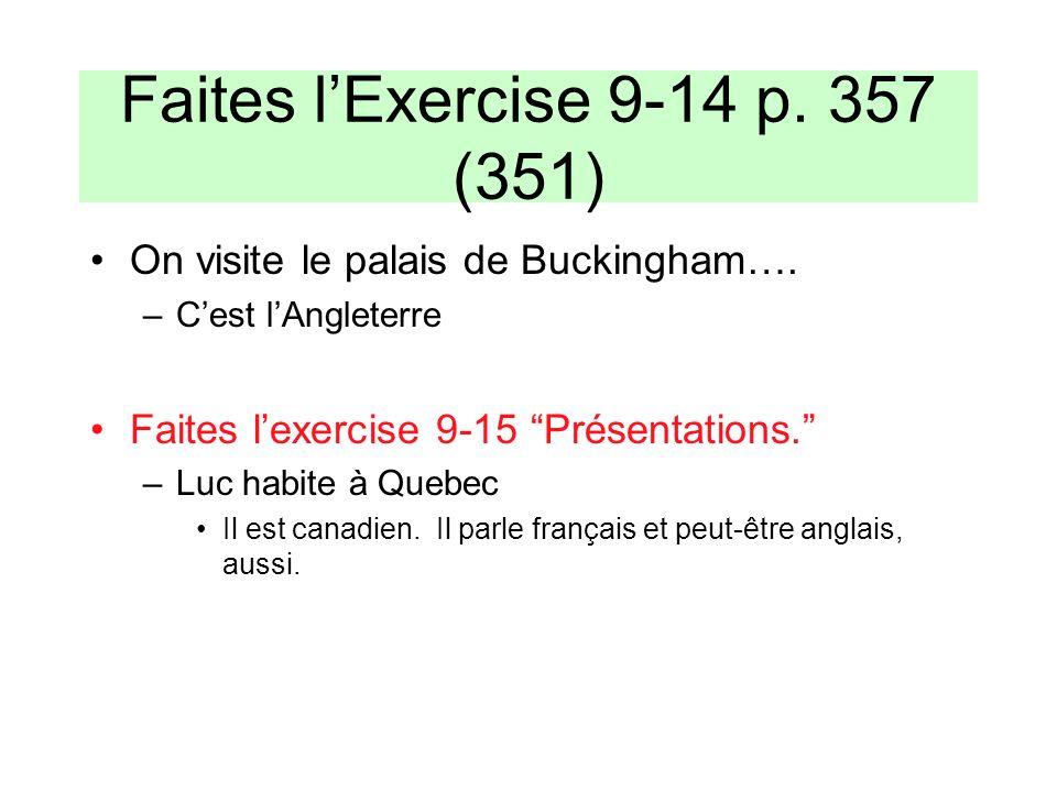 Faites lExercise 9-14 p. 357 (351) On visite le palais de Buckingham…. –Cest lAngleterre Faites lexercise 9-15 Présentations. –Luc habite à Quebec Il