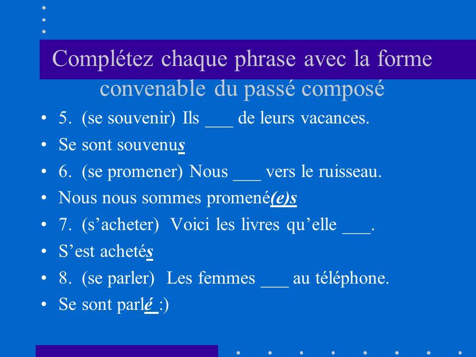 Complétez chaque phrase avec la forme convenable du passé composé 5. (se souvenir) Ils ___ de leurs vacances. Se sont souvenus 6. (se promener) Nous _