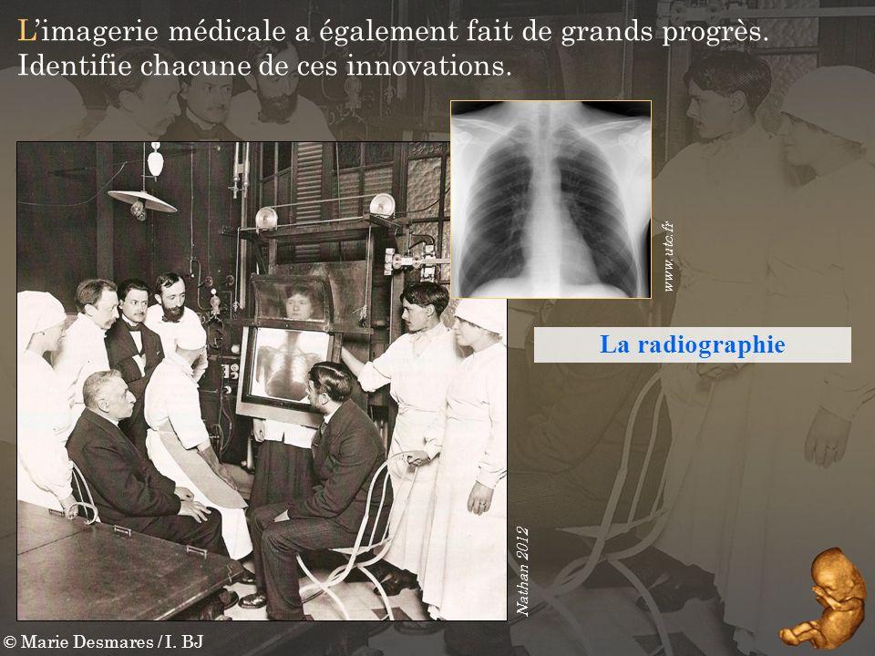 © Marie Desmares / I. BJ Limagerie médicale a également fait de grands progrès. Identifie chacune de ces innovations. Nathan 2012 www.utc.fr La radiog
