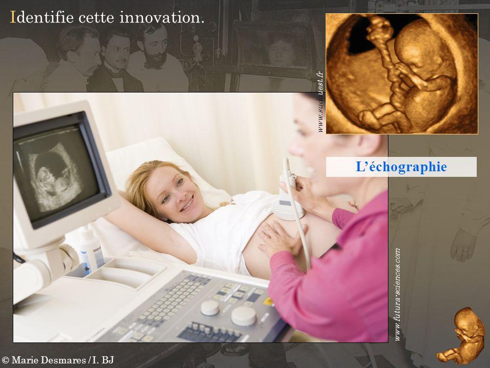 © Marie Desmares / I. BJ Identifie cette innovation. www.futura-sciences.com www.sudouest.fr Léchographie