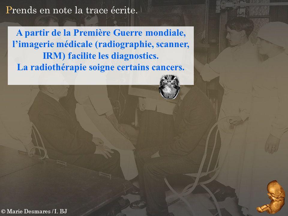 © Marie Desmares / I. BJ Prends en note la trace écrite. A partir de la Première Guerre mondiale, limagerie médicale (radiographie, scanner, IRM) faci