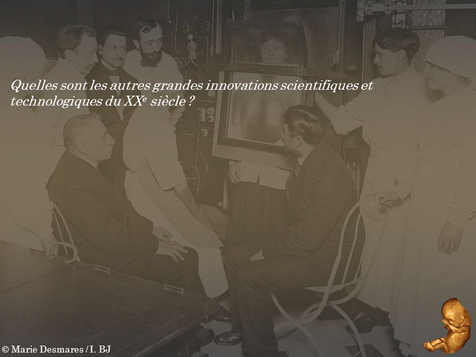 © Marie Desmares / I. BJ Quelles sont les autres grandes innovations scientifiques et technologiques du XX e siècle ?
