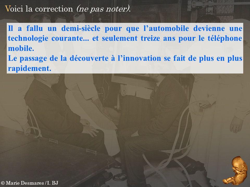 © Marie Desmares / I. BJ Voici la correction (ne pas noter). Il a fallu un demi-siècle pour que lautomobile devienne une technologie courante... et se
