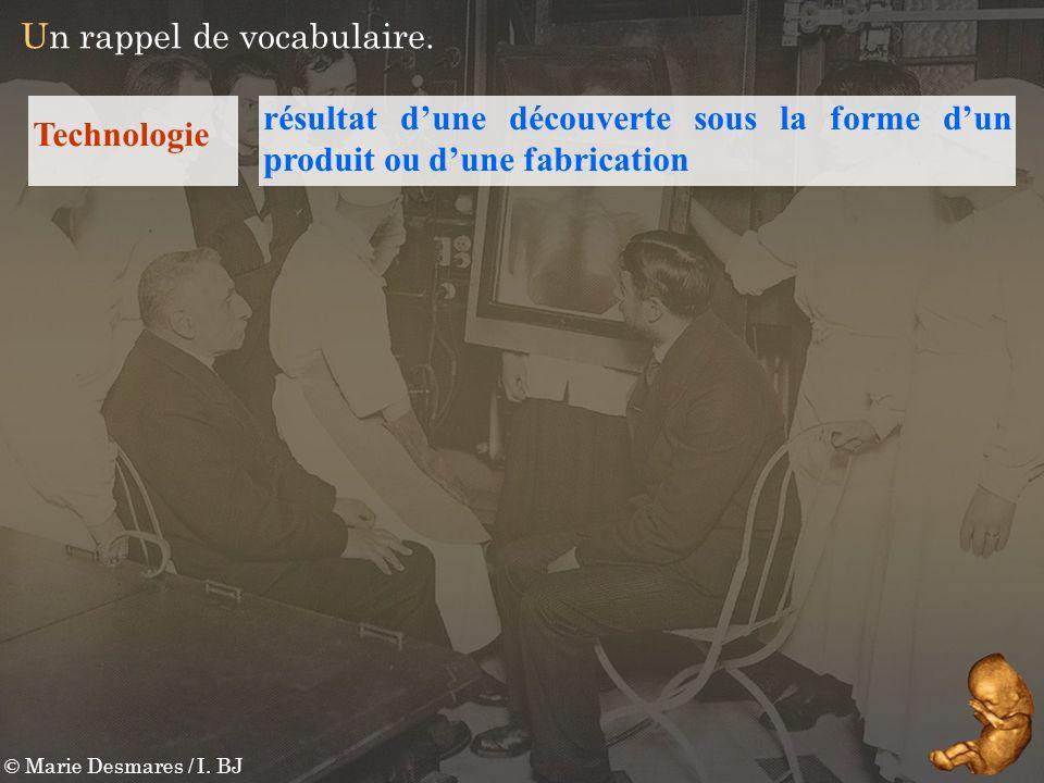 © Marie Desmares / I. BJ résultat dune découverte sous la forme dun produit ou dune fabrication Technologie Un rappel de vocabulaire.