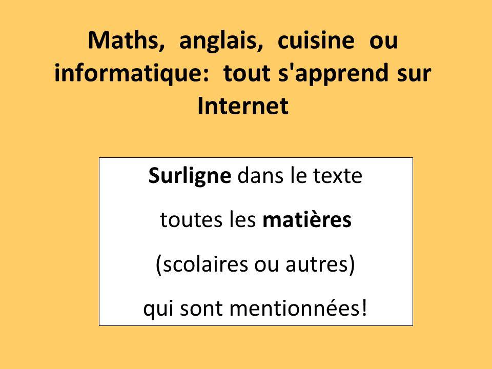 Maths, anglais, cuisine ou informatique: tout s'apprend sur Internet Surligne dans le texte toutes les matières (scolaires ou autres) qui sont mention
