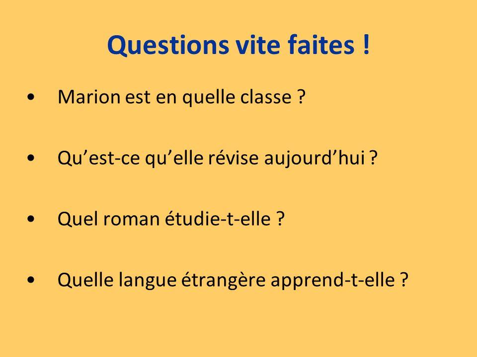 Questions vite faites ! Marion est en quelle classe ? Quest-ce quelle révise aujourdhui ? Quel roman étudie-t-elle ? Quelle langue étrangère apprend-t