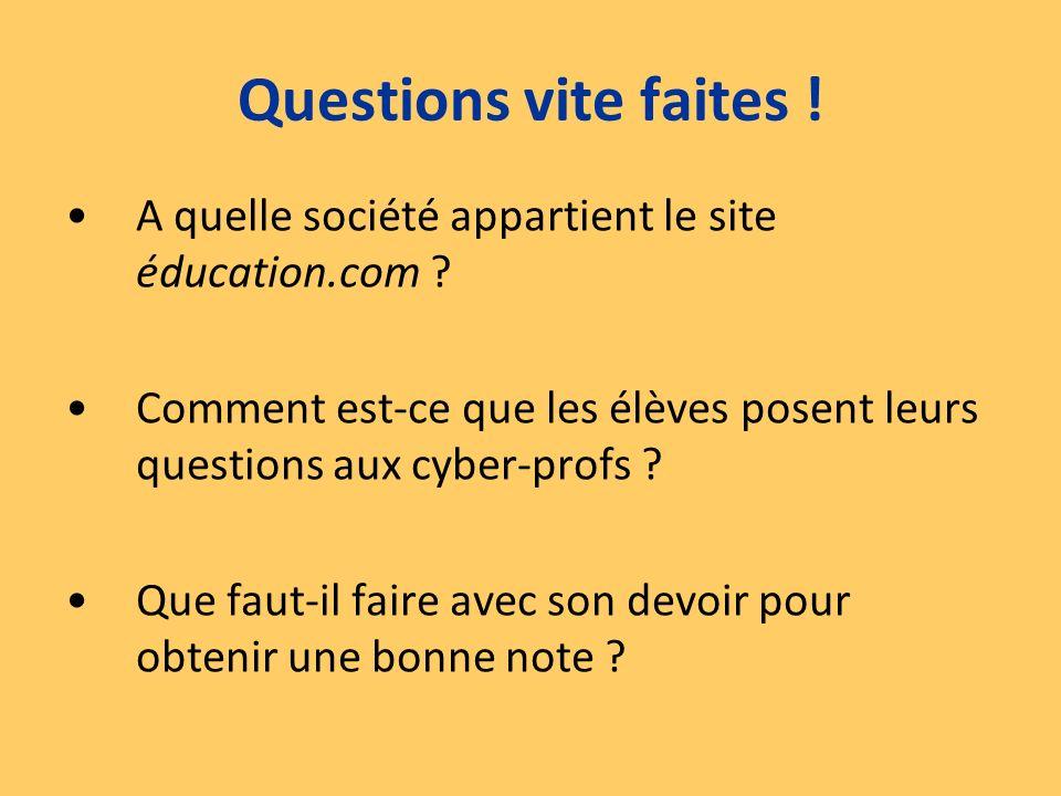 A quelle société appartient le site éducation.com ? Comment est-ce que les élèves posent leurs questions aux cyber-profs ? Que faut-il faire avec son