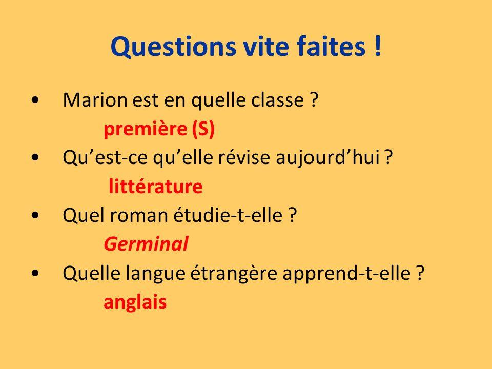 Marion est en quelle classe ? première (S) Quest-ce quelle révise aujourdhui ? littérature Quel roman étudie-t-elle ? Germinal Quelle langue étrangère