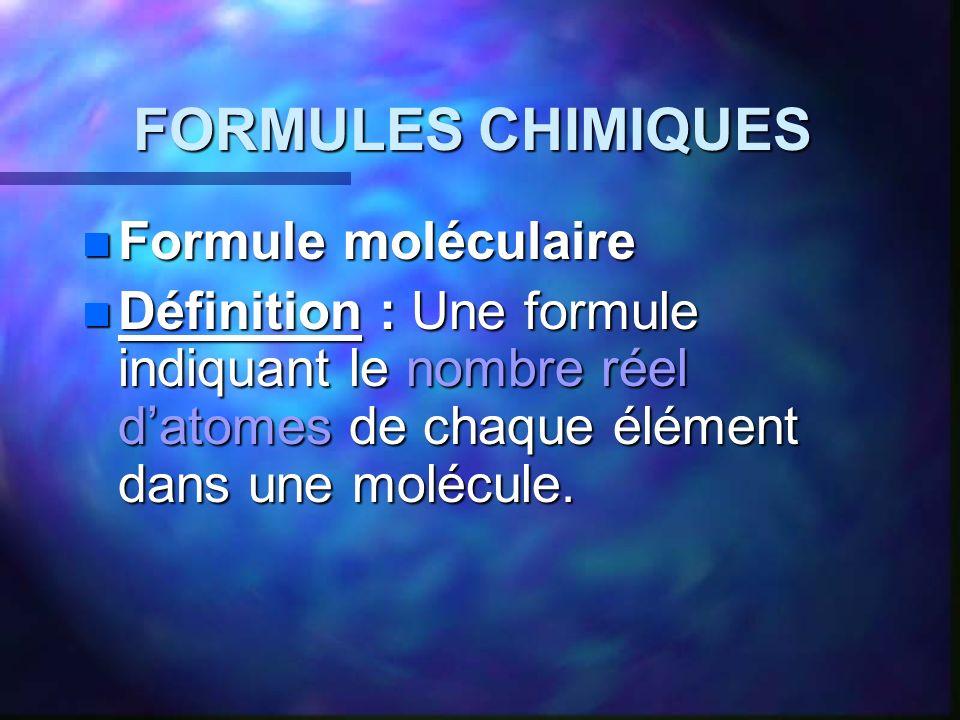 FORMULES CHIMIQUES Formule moléculaire Formule moléculaire Définition : Une formule indiquant le nombre réel datomes de chaque élément dans une molécu