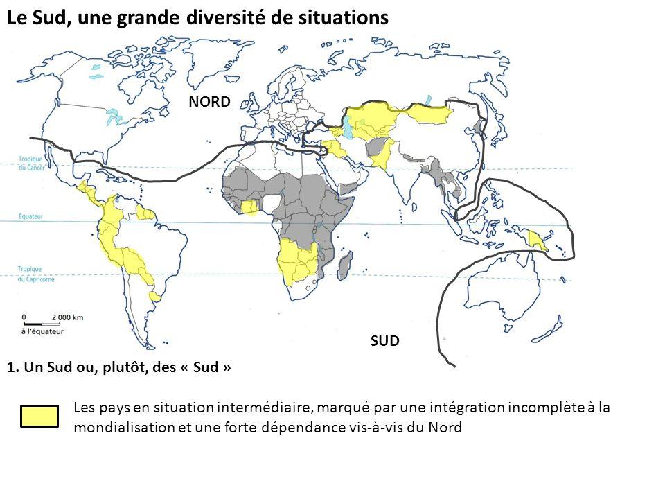 Le Sud, une grande diversité de situations 1. Un Sud ou, plutôt, des « Sud » Les pays en situation intermédiaire, marqué par une intégration incomplèt