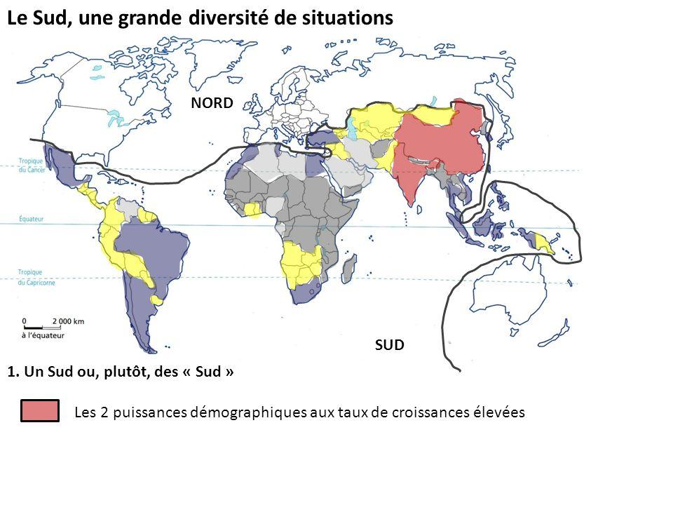 Le Sud, une grande diversité de situations 1. Un Sud ou, plutôt, des « Sud » Les 2 puissances démographiques aux taux de croissances élevées NORD SUD