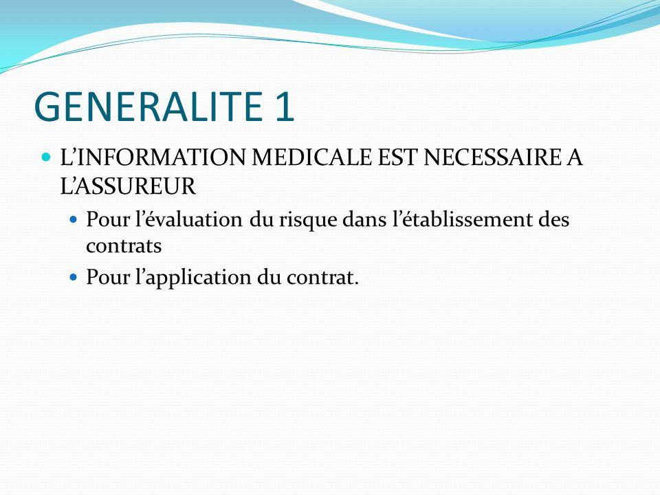 GENERALITE 1 LINFORMATION MEDICALE EST NECESSAIRE A LASSUREUR Pour lévaluation du risque dans létablissement des contrats Pour lapplication du contrat