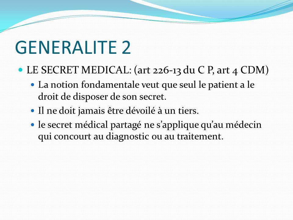 GENERALITE 3 Le médecin traitant doit remettre à son patient ou en cas dincapacité à son représentant légal tout document médical justificatif le concernant ( art 76 du code de déontologie).