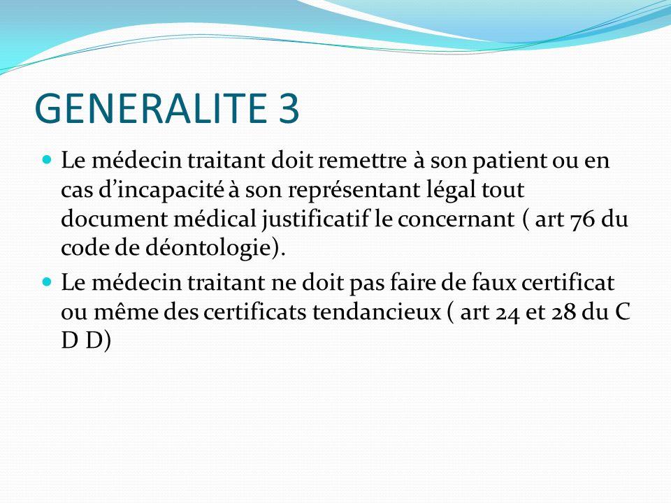 GENERALITE 3 Le médecin traitant doit remettre à son patient ou en cas dincapacité à son représentant légal tout document médical justificatif le conc