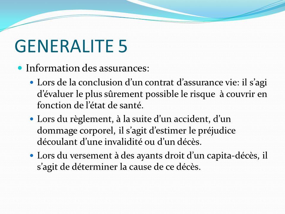 GENERALITE 5 Information des assurances: Lors de la conclusion dun contrat dassurance vie: il sagi dévaluer le plus sûrement possible le risque à couv